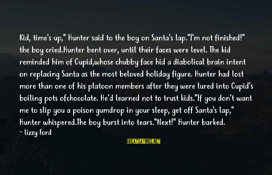 """I've Cried Over You Sayings By Lizzy Ford: Kid, time's up,"""" Hunter said to the boy on Santa's lap.""""I'm not finished!"""" the boy"""
