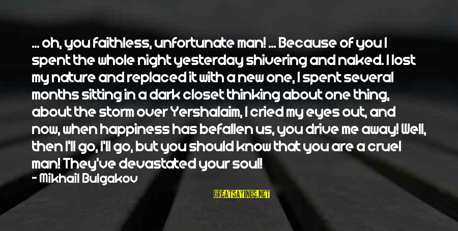 I've Cried Over You Sayings By Mikhail Bulgakov: ... oh, you faithless, unfortunate man! ... Because of you I spent the whole night