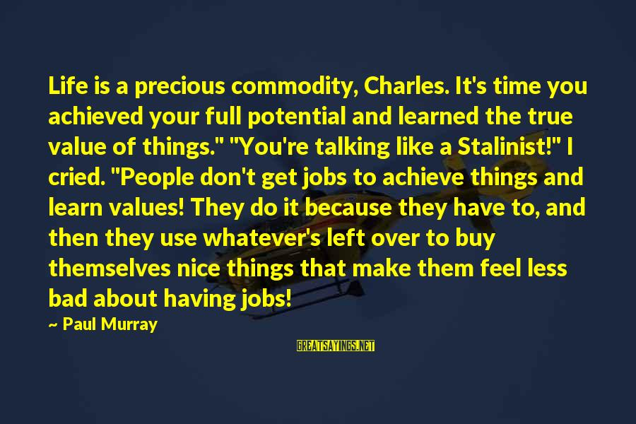I've Cried Over You Sayings By Paul Murray: Life is a precious commodity, Charles. It's time you achieved your full potential and learned