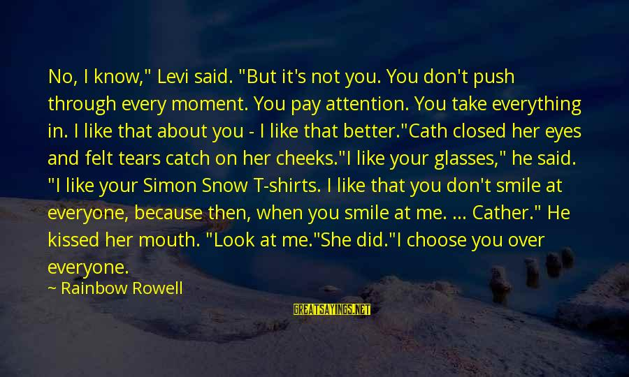 """I've Cried Over You Sayings By Rainbow Rowell: No, I know,"""" Levi said. """"But it's not you. You don't push through every moment."""