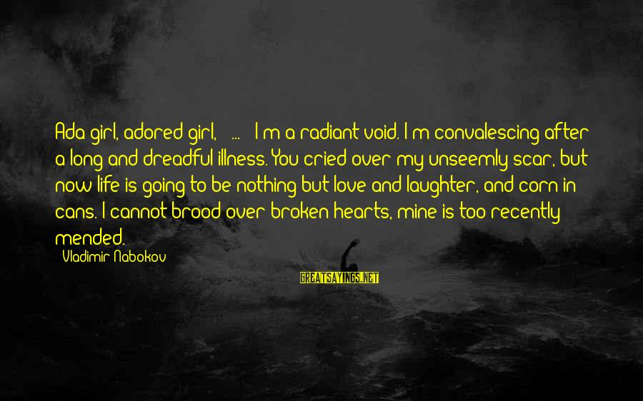 I've Cried Over You Sayings By Vladimir Nabokov: Ada girl, adored girl, [ ... ] I'm a radiant void. I'm convalescing after a