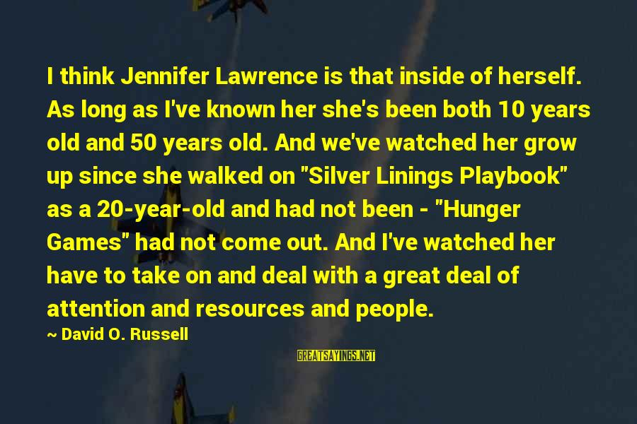 I've Watched You Grow Sayings By David O. Russell: I think Jennifer Lawrence is that inside of herself. As long as I've known her