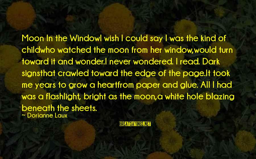I've Watched You Grow Sayings By Dorianne Laux: Moon In the WindowI wish I could say I was the kind of childwho watched