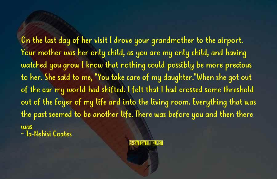 I've Watched You Grow Sayings By Ta-Nehisi Coates: On the last day of her visit I drove your grandmother to the airport. Your