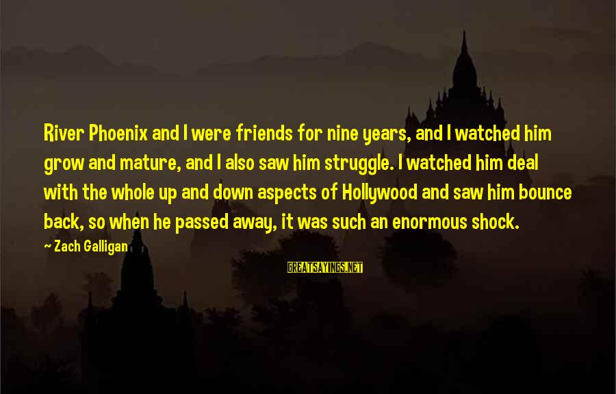 I've Watched You Grow Sayings By Zach Galligan: River Phoenix and I were friends for nine years, and I watched him grow and