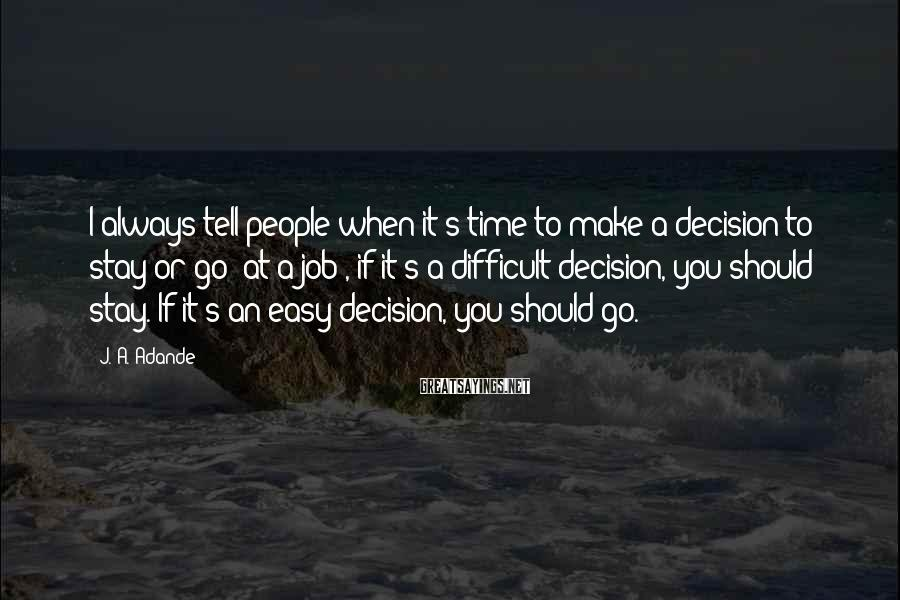 J. A. Adande Sayings: I always tell people when it's time to make a decision to stay or go