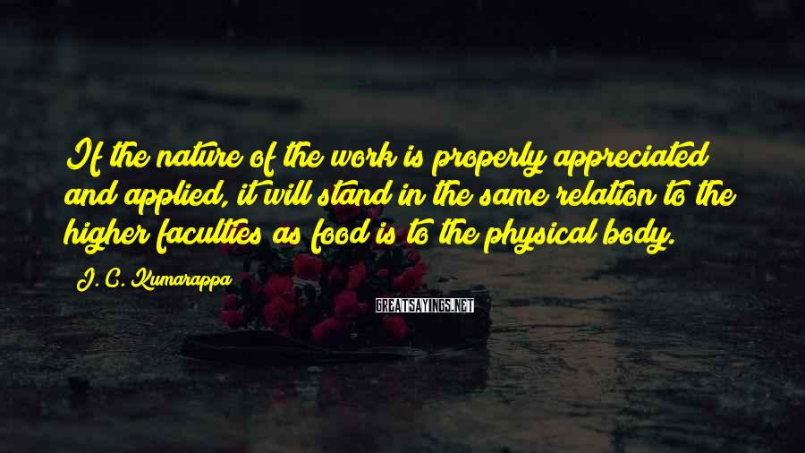 J. C. Kumarappa Sayings: If the nature of the work is properly appreciated and applied, it will stand in