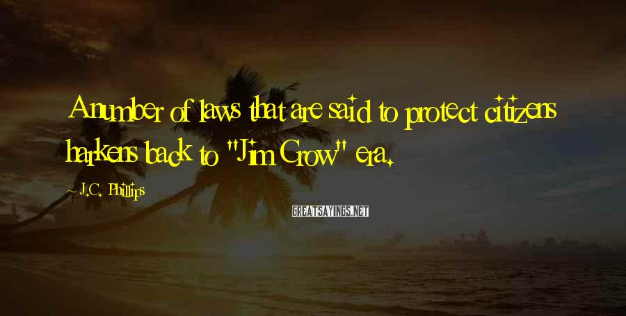 """J.C. Phillips Sayings: A number of laws that are said to protect citizens harkens back to """"Jim Crow"""""""