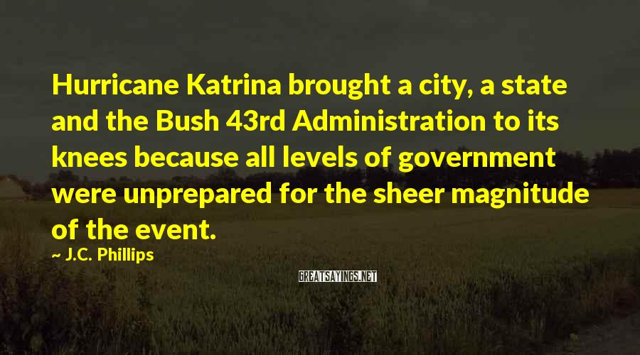 J.C. Phillips Sayings: Hurricane Katrina brought a city, a state and the Bush 43rd Administration to its knees