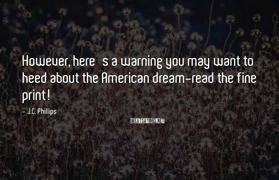 J.C. Phillips Sayings: However, here's a warning you may want to heed about the American dream-read the fine