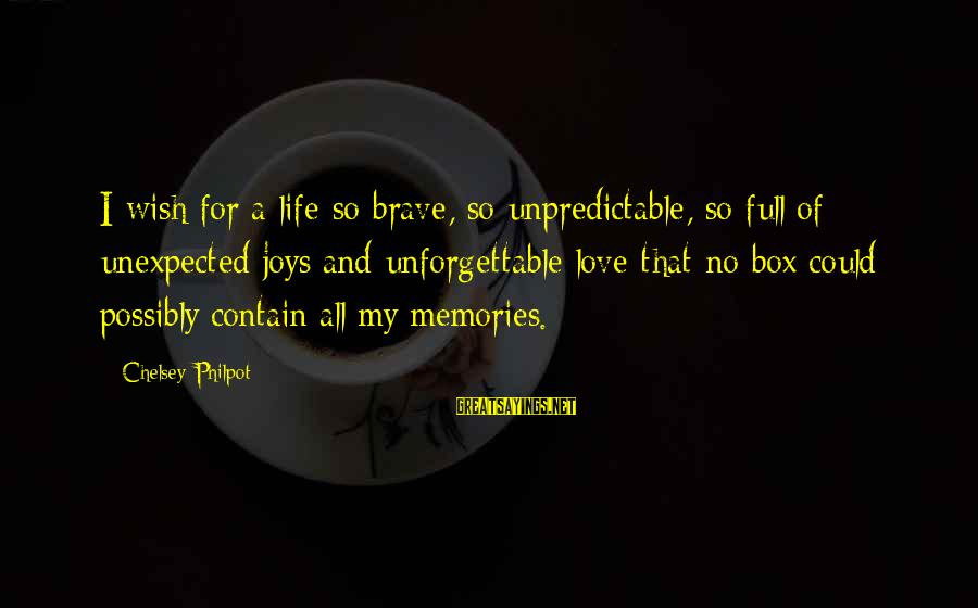 J C Philpot Sayings By Chelsey Philpot: I wish for a life so brave, so unpredictable, so full of unexpected joys and