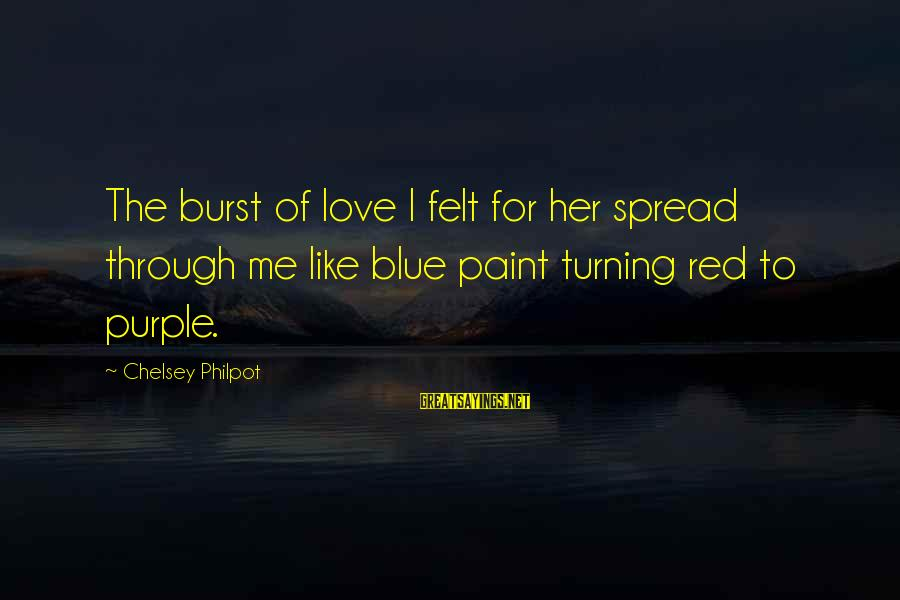 J C Philpot Sayings By Chelsey Philpot: The burst of love I felt for her spread through me like blue paint turning