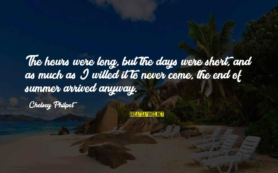J C Philpot Sayings By Chelsey Philpot: The hours were long, but the days were short, and as much as I willed