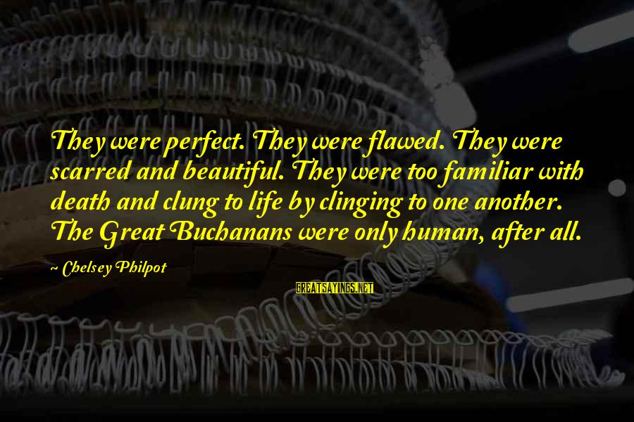 J C Philpot Sayings By Chelsey Philpot: They were perfect. They were flawed. They were scarred and beautiful. They were too familiar