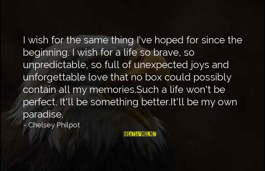 J C Philpot Sayings By Chelsey Philpot: I wish for the same thing I've hoped for since the beginning. I wish for