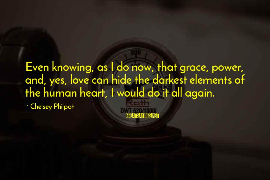 J C Philpot Sayings By Chelsey Philpot: Even knowing, as I do now, that grace, power, and, yes, love can hide the