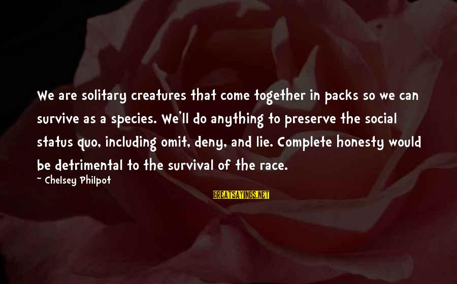 J C Philpot Sayings By Chelsey Philpot: We are solitary creatures that come together in packs so we can survive as a