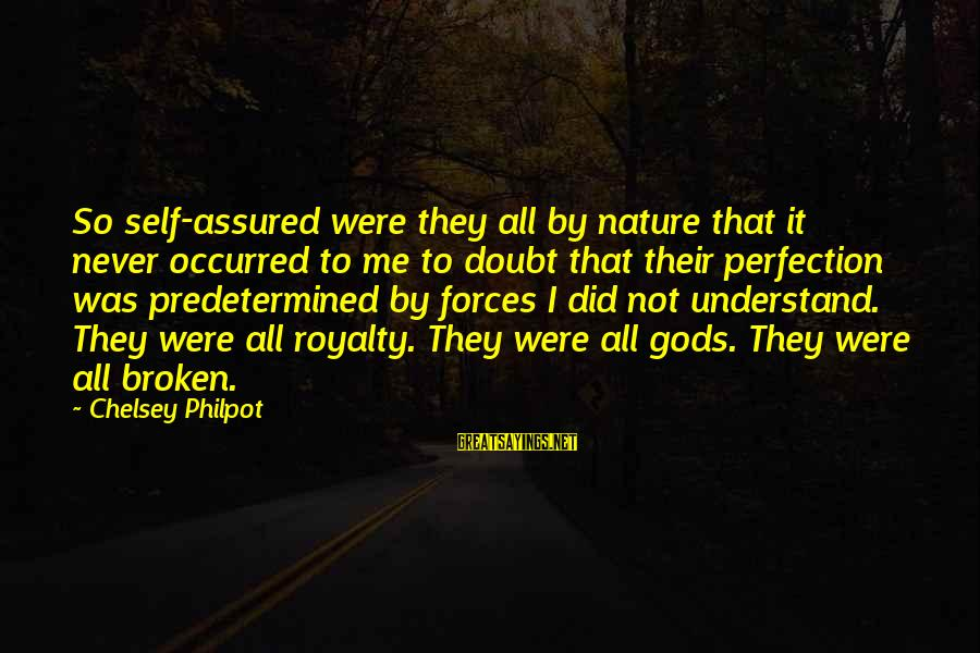 J C Philpot Sayings By Chelsey Philpot: So self-assured were they all by nature that it never occurred to me to doubt