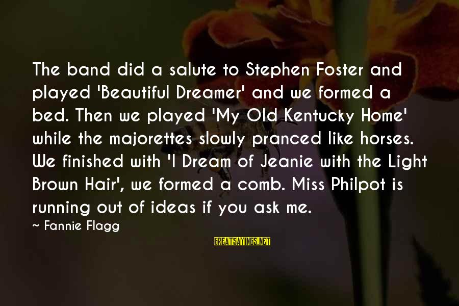J C Philpot Sayings By Fannie Flagg: The band did a salute to Stephen Foster and played 'Beautiful Dreamer' and we formed