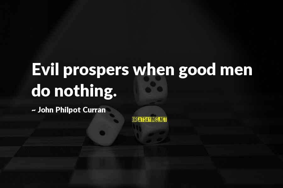 J C Philpot Sayings By John Philpot Curran: Evil prospers when good men do nothing.