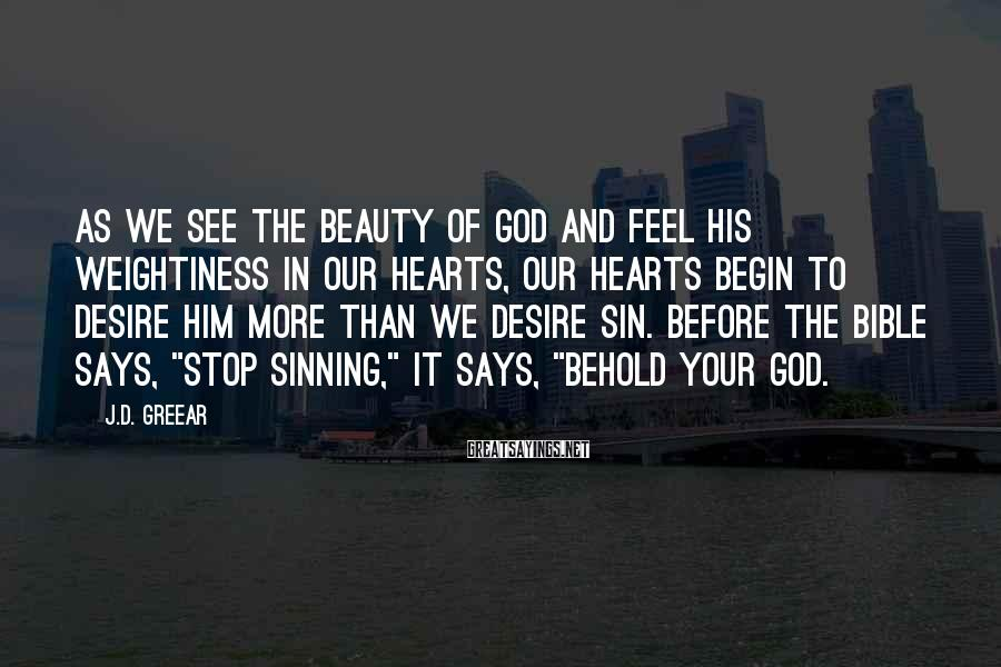 J.D. Greear Sayings: As we see the beauty of God and feel His weightiness in our hearts, our