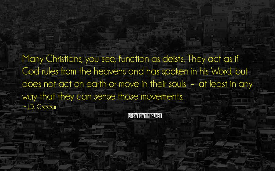 J.D. Greear Sayings: Many Christians, you see, function as deists. They act as if God rules from the