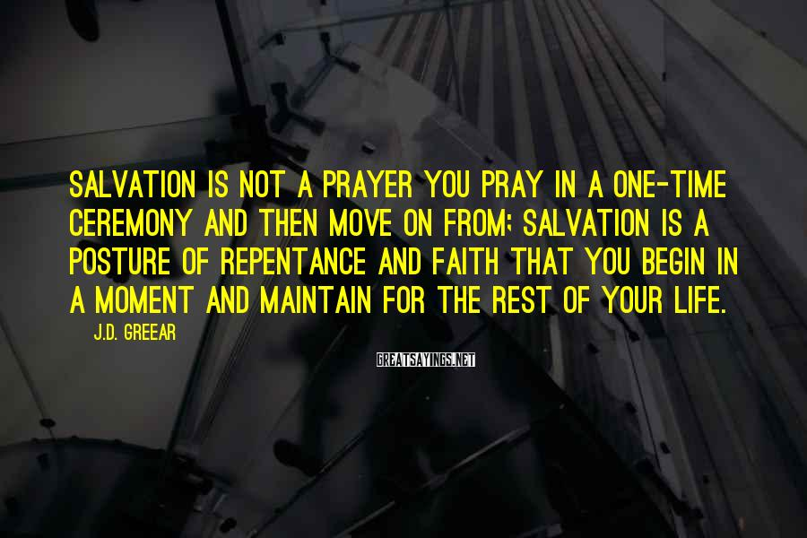 J.D. Greear Sayings: Salvation is not a prayer you pray in a one-time ceremony and then move on