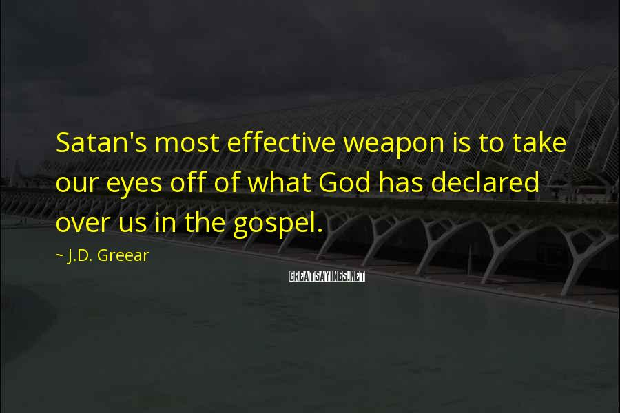 J.D. Greear Sayings: Satan's most effective weapon is to take our eyes off of what God has declared