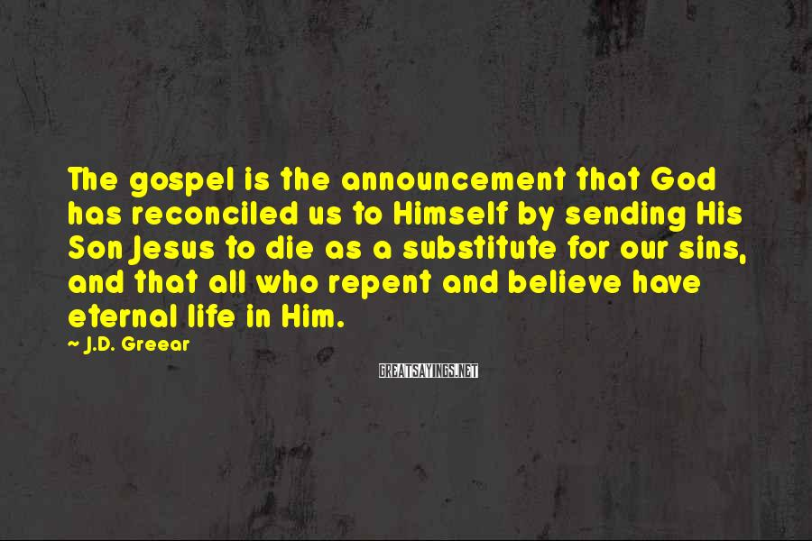 J.D. Greear Sayings: The gospel is the announcement that God has reconciled us to Himself by sending His