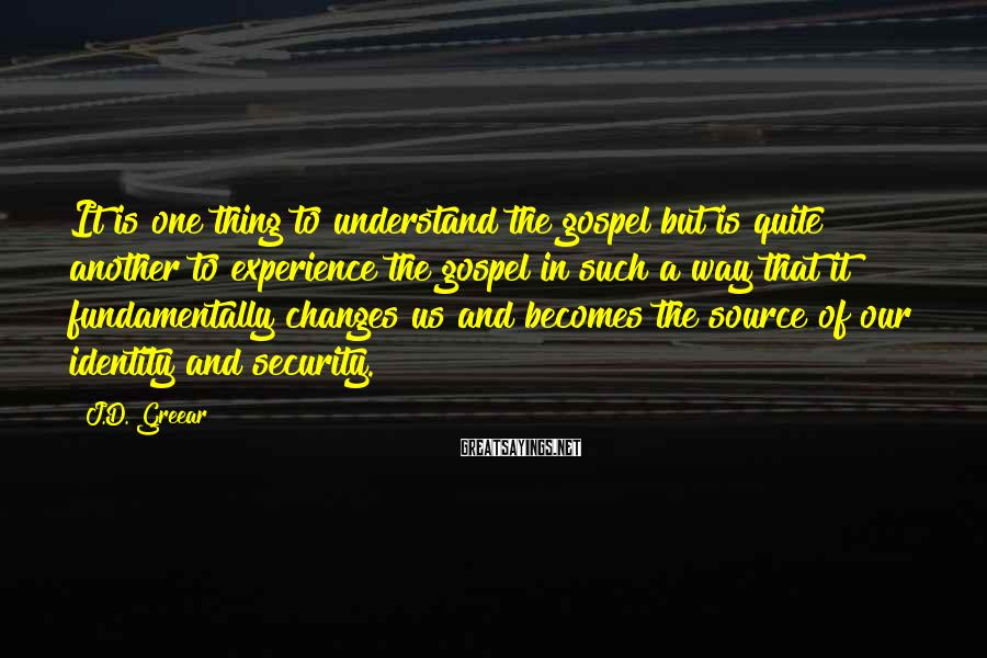 J.D. Greear Sayings: It is one thing to understand the gospel but is quite another to experience the