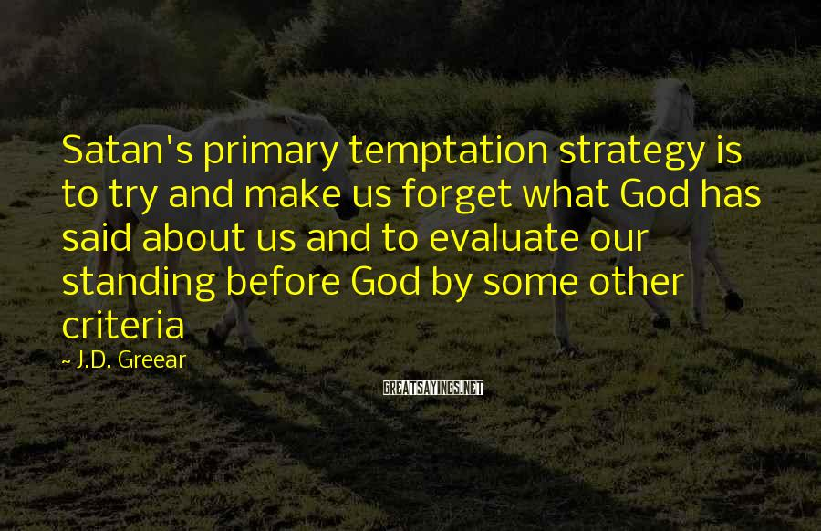 J.D. Greear Sayings: Satan's primary temptation strategy is to try and make us forget what God has said