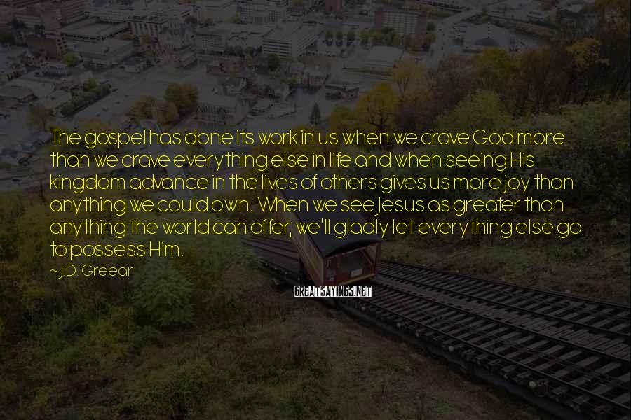 J.D. Greear Sayings: The gospel has done its work in us when we crave God more than we