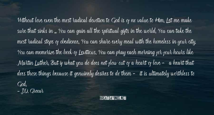 J.D. Greear Sayings: Without love even the most radical devotion to God is of no value to Him.