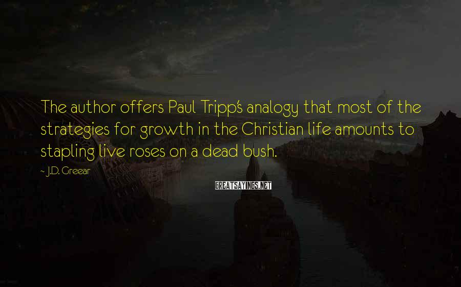 J.D. Greear Sayings: The author offers Paul Tripp's analogy that most of the strategies for growth in the