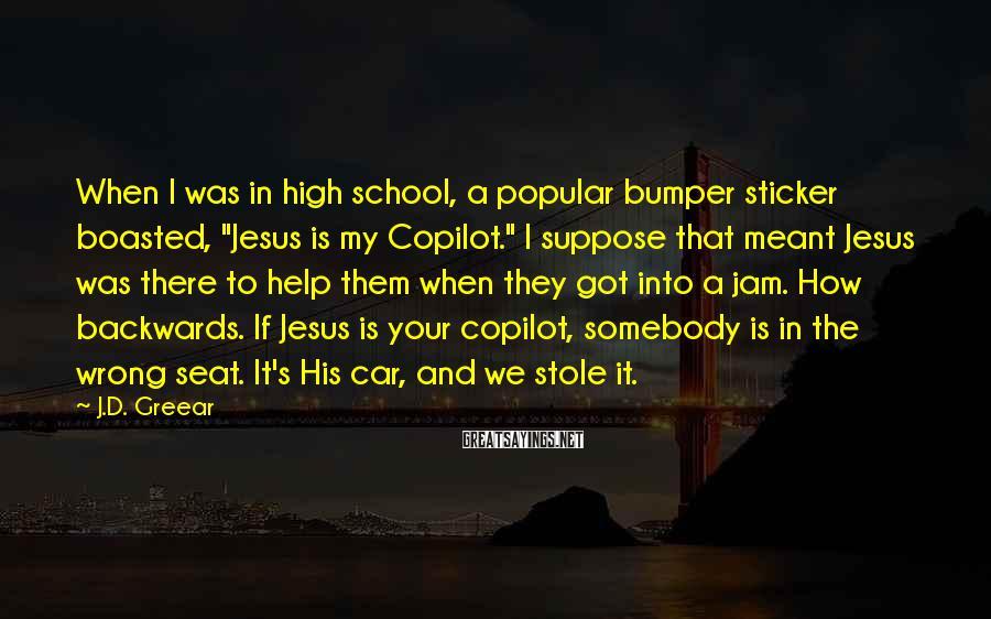 """J.D. Greear Sayings: When I was in high school, a popular bumper sticker boasted, """"Jesus is my Copilot."""""""