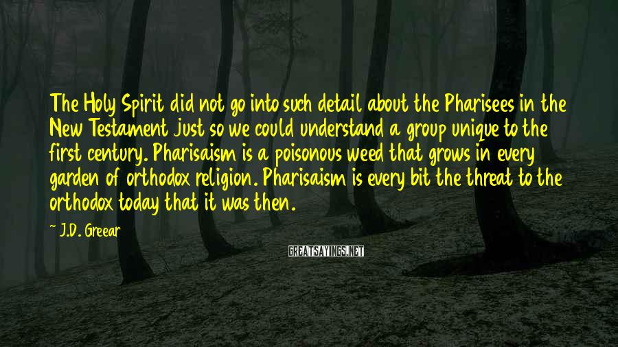 J.D. Greear Sayings: The Holy Spirit did not go into such detail about the Pharisees in the New