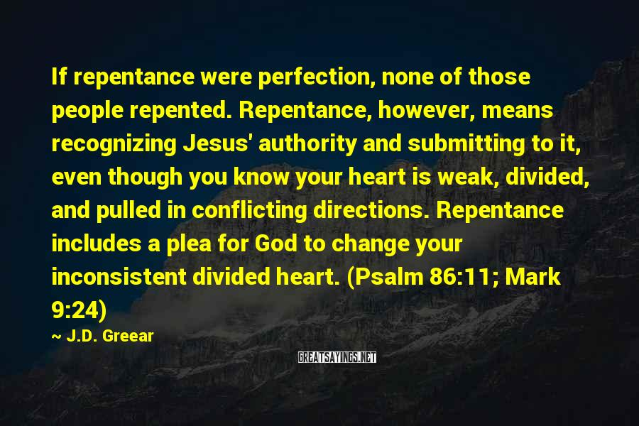 J.D. Greear Sayings: If repentance were perfection, none of those people repented. Repentance, however, means recognizing Jesus' authority