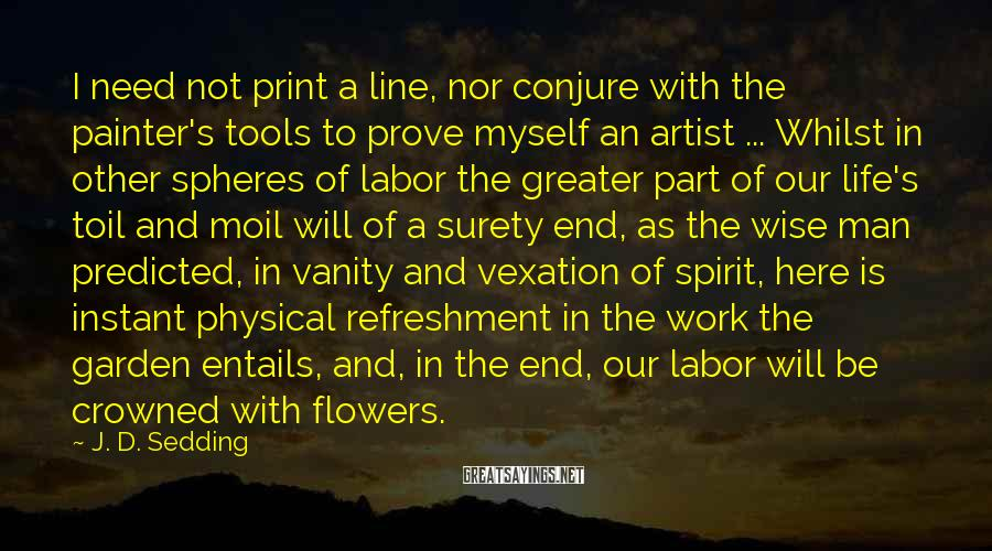 J. D. Sedding Sayings: I need not print a line, nor conjure with the painter's tools to prove myself