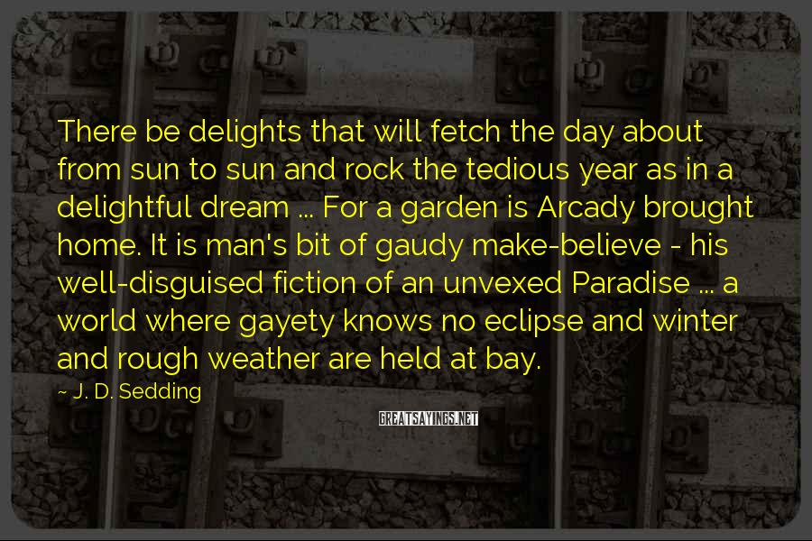 J. D. Sedding Sayings: There be delights that will fetch the day about from sun to sun and rock