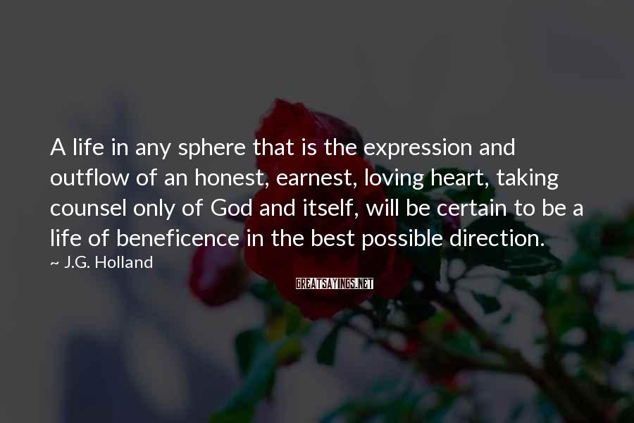 J.G. Holland Sayings: A life in any sphere that is the expression and outflow of an honest, earnest,