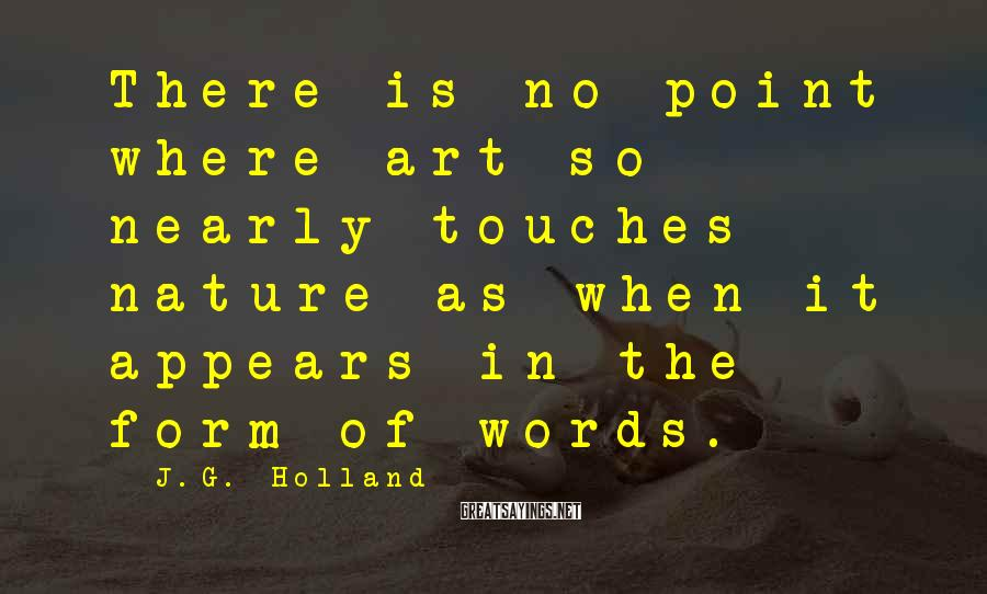 J.G. Holland Sayings: There is no point where art so nearly touches nature as when it appears in