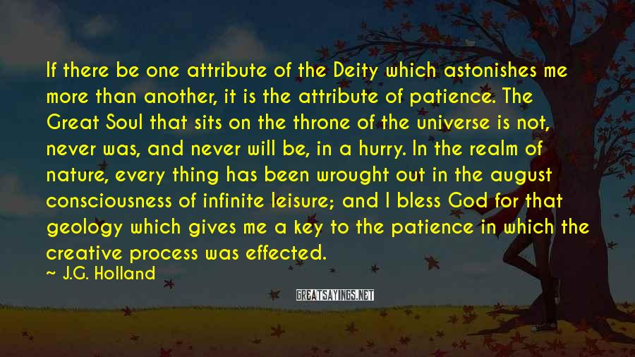 J.G. Holland Sayings: If there be one attribute of the Deity which astonishes me more than another, it