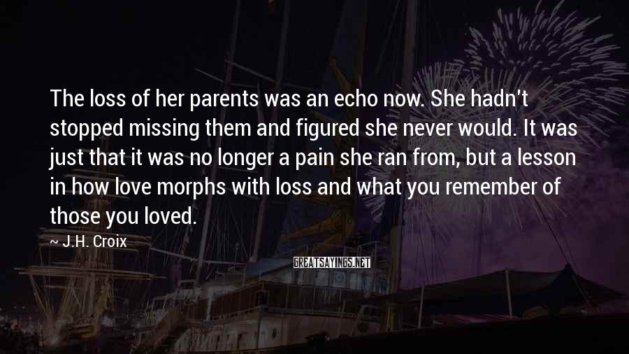 J.H. Croix Sayings: The loss of her parents was an echo now. She hadn't stopped missing them and