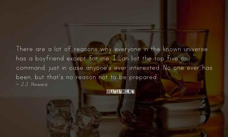 J.J. Howard Sayings: There are a lot of reasons why everyone in the known universe has a boyfriend