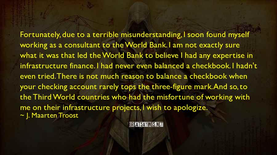 J. Maarten Troost Sayings: Fortunately, due to a terrible misunderstanding, I soon found myself working as a consultant to