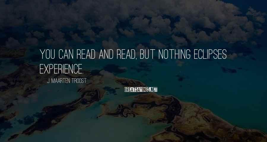 J. Maarten Troost Sayings: You can read and read, but nothing eclipses experience.