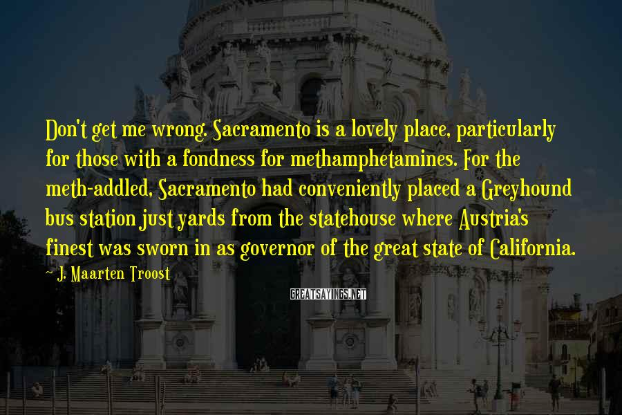 J. Maarten Troost Sayings: Don't get me wrong. Sacramento is a lovely place, particularly for those with a fondness
