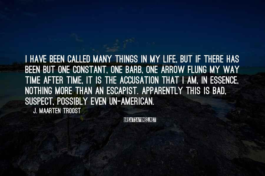 J. Maarten Troost Sayings: I have been called many things in my life, but if there has been but