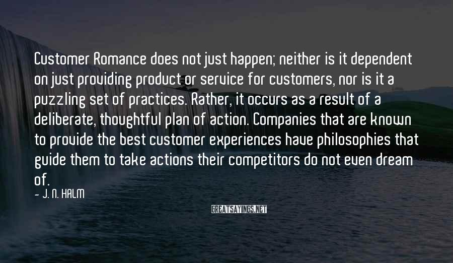 J. N. HALM Sayings: Customer Romance does not just happen; neither is it dependent on just providing product or