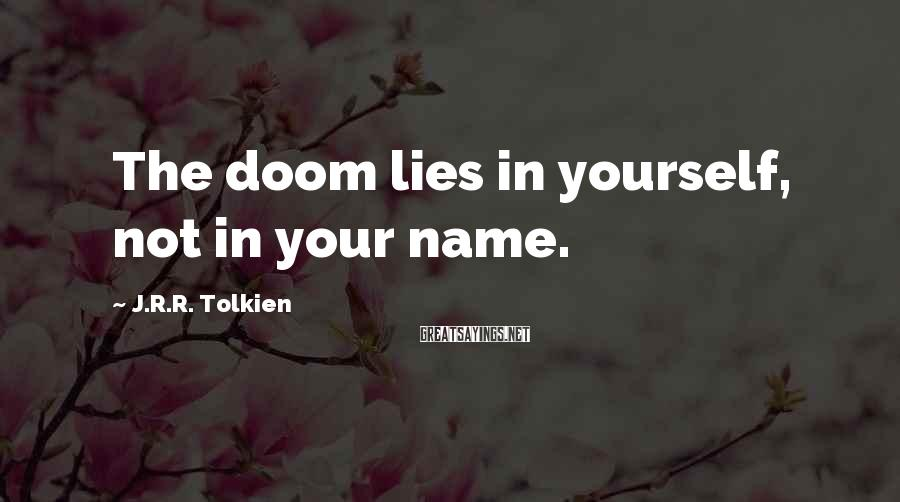 J.R.R. Tolkien Sayings: The doom lies in yourself, not in your name.